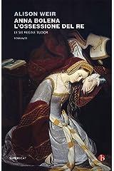 Anna Bolena. L'ossessione del Re: Le sei regine Tudor Formato Kindle