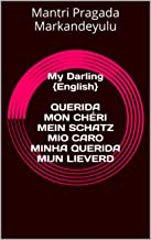 My Darling {English}   QUERIDA MON CHÉRI MEIN SCHATZ MIO CARO MINHA QUERIDA MIJN LIEVERD 愛しいあなた 我的寶貝 (English Edition)