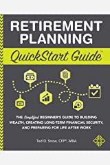Retirement Planning QuickStart Guide: The Simplified Beginner's Guide to Building Wealth, Creating Long-Term Financial Security, and Preparing for Life After Work (QuickStart Guides™ - Finance) Kindle Edition
