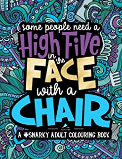 Best A Snarky Adult Colouring Book: Some People Need a High-Five, In the Face, With a Chair (Volume 2) Review