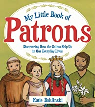 My Little Book of Patrons: Discovering How the Saints Help Us in Our Everyday Lives
