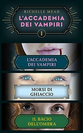 LAccademia dei Vampiri (cofanetto) I: LAccademia dei Vampiri / Morsi di ghiaccio / Il bacio dellombra