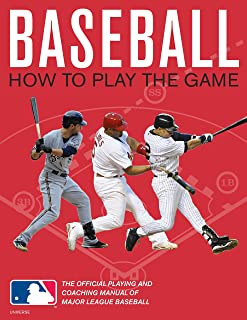 Baseball: How To Play The Game: The Official Playing and Coaching Manual of Major League Baseball