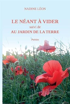 LE NÉANT à VIDER suivi de AU JARDIN de la TERRE (French Edition)