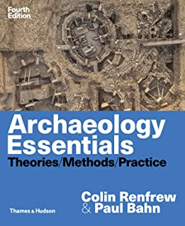 Archaeology Essentials: Theories, Methods, and Practice (Fourth Edition)