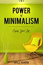 Minimalism: Power Of Minimalism: Enjoy Your Life