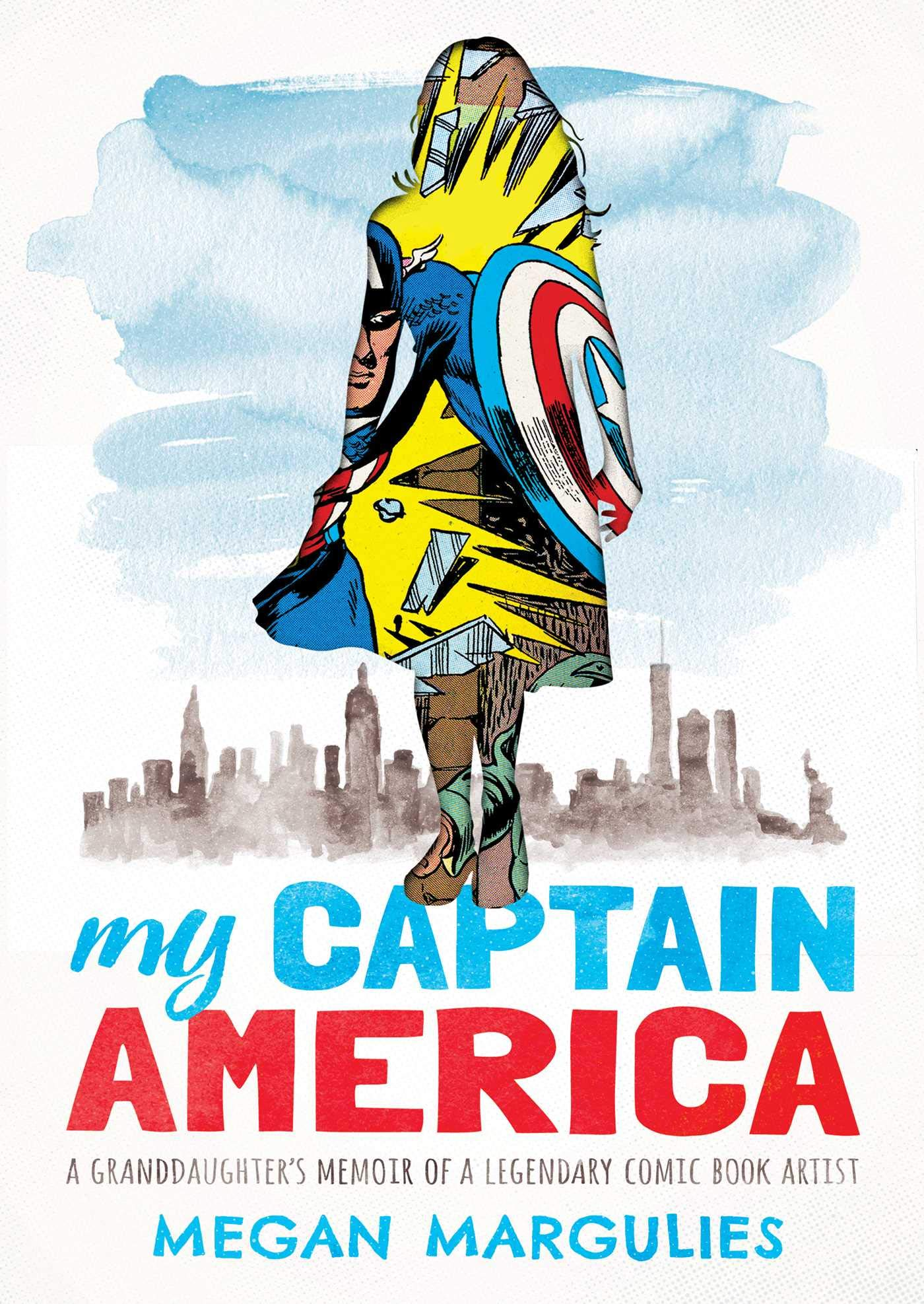 My Captain America: A Granddaughter's Memoir of a Legendary Comic Book Artist