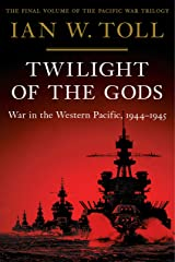 Twilight of the Gods: War in the Western Pacific, 1944-1945 (Pacific War Trilogy, 3) Kindle Edition