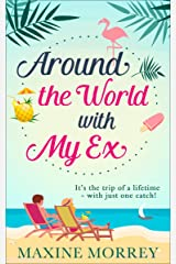 Around the World with My Ex: Travel round the world with the latest book from bestselling author Maxine Morrey! Kindle Edition