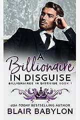 A Billionaire in Disguise: A Royal Billionaire Romance (Billionaires in Disguise: Rae Book 1) Kindle Edition