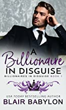 A Billionaire in Disguise: A Royal Billionaire Romance (Billionaires in Disguise: Rae Book 1)
