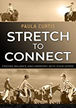 Stretch To Connect: Finding Balance and Harmony With Your Horse