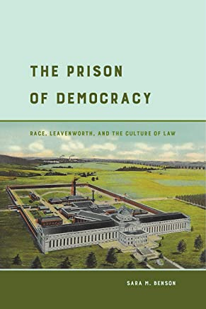 The Prison of Democracy: Race, Leavenworth, and the Culture of Law (English Edition)