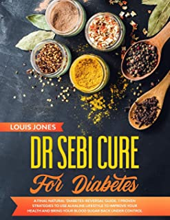 Dr Sebi Cure For Diabetes: A Final Natural 'Diabetes-Reversal' Guide. 7 Proven Strategies to Use Alkaline Lifestyle to Imp...