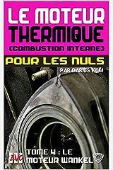 Le moteur thermique (Combustion interne) pour les nuls - LE MOTEUR WANKEL: TOME 4 (New édition - EVO 3 (3e édition) -) (LE MOTEUR THERMIQUE (COMBUSTION INTERNE) POUR LES NULS - Darius KCM) Format Kindle