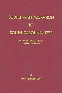 Scotch-Irish Migration to South Carolina, 1772 (Rev. William Martin And His Five Shiploads Of Settlers)