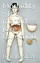 Jokes - Morbidity - The morbid joke collection