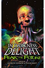 In Darkness, Delight: Fear the Future Kindle Edition
