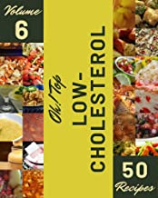Oh! Top 50 Low-Cholesterol Recipes Volume 6: Low-Cholesterol Cookbook - The Magic to Create Incredible Flavor!