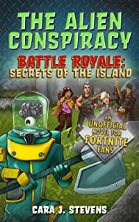 The Alien Conspiracy: An Unofficial Fortnite Novel (Battle Royale: Secrets of the Island)
