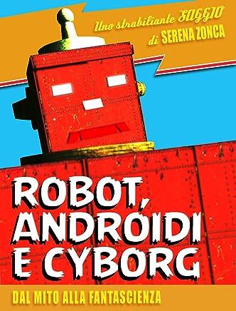 Robot, androidi e cyborg. Dal mito alla fantascienza