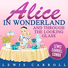 Alice in Wonderland and Through the Looking Glass: Lewis Carroll Combo