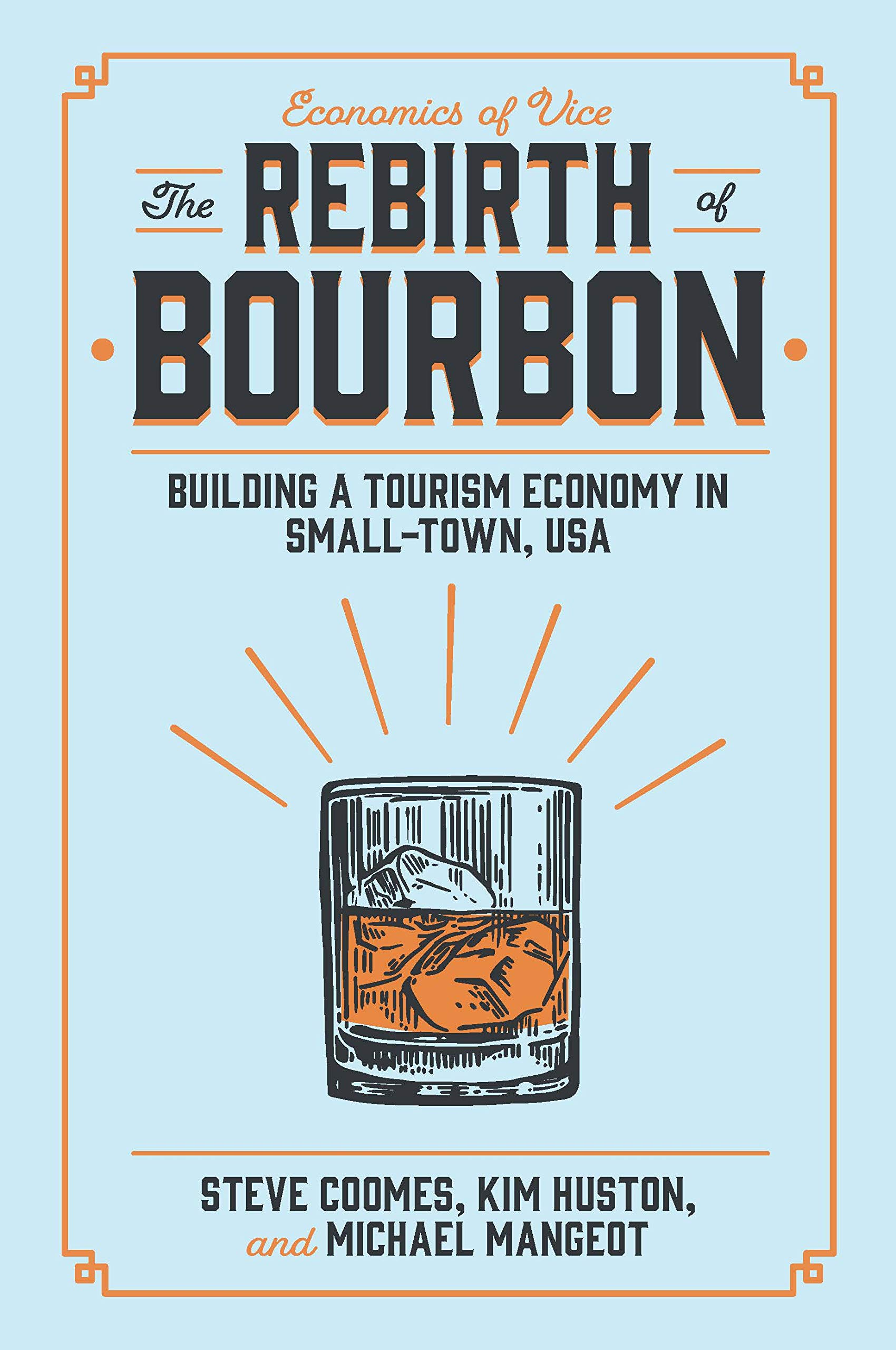 The Rebirth of Bourbon: Building a Tourism Economy in Small-Town, USA (Economics of Vice)