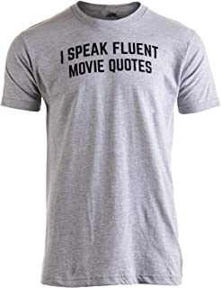 I Speak Fluent Movie Quotes | Funny Film Fan Sarcasm Humor Men Women T-Shirt