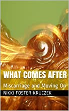What Comes After: Miscarriage and Moving On