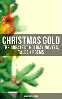 Christmas Gold: The Greatest Holiday Novels, Tales & Poems (Illustrated Edition): 200+ Titles: A Christmas Carol, The Gift...