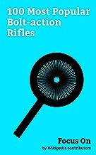 Focus On: 100 Most Popular Bolt-action Rifles: Mosin–Nagant, Lee–Enfield, Karabiner 98K, M1903 Springfield, Accuracy International AWM, Mauser, M24 Sniper ... Remington Model 700, M1917 Enfield, etc.