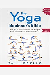 Yoga: The Yoga Beginner's Bible: Top 63 Illustrated Poses for Weight Loss, Stress Relief and Inner Peace (yoga for beginners, yoga books, meditation, mindfulness, ... yoga anatomy, fitness books Book 1) Kindle Edition