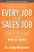 Every Job is a Sales Job: How to Use the Art of Selling to Win at Work