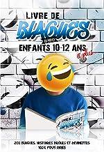 Livre de blagues pour enfants 10-12 ans et plus...: 200 blagues, histoires droles et devinettes 100% fous rires