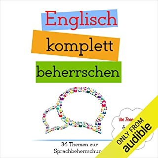 Englisch komplett beherrschen: 36 Themen zur Sprachbeherrsch