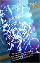 Proximity Service Delivery & Architecture Volume 1: CTS-Verizon Introduction to Proximity Services w (3G/4G+) Cellular Loc...