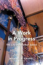 A Work in Progress: The Life my Brother Saved