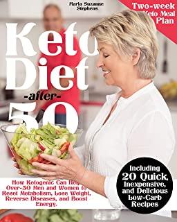 Keto Diet after 50: How Ketogenic Can Help Over-50 Men and Women to Reset Metabolism, Lose Weight, Reverse Diseases, and B...