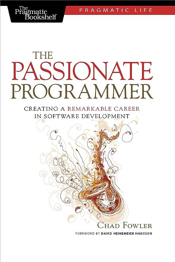 非常に怒っています欲望厄介なThe Passionate Programmer: Creating a Remarkable Career in Software Development (Pragmatic Life) (English Edition)