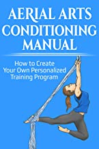 Aerial Arts Conditioning Manual: How to Create Your Own Personalised Program