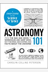 Astronomy 101: From the Sun and Moon to Wormholes and Warp Drive, Key Theories, Discoveries, and Facts about the Universe (Adams 101) (English Edition) eBook Kindle