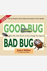 Good Bug Bad Bug: Who's Who, What They Do, and How to Manage Them Organically (All You Need to Know about the Insects in Your Garden) Spiral-bound