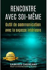 Rencontre avec soi-même: Outil de communication avec la sagesse intérieure (Photo-Coaching t. 1) (French Edition) Kindle Edition
