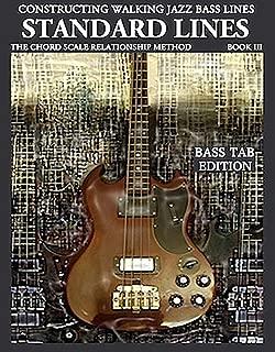 Standard Lines - Jazz standard & Bebop bass lines - Bass Tab Edition (Constructing Walking Jazz Bass Lines Book 3)