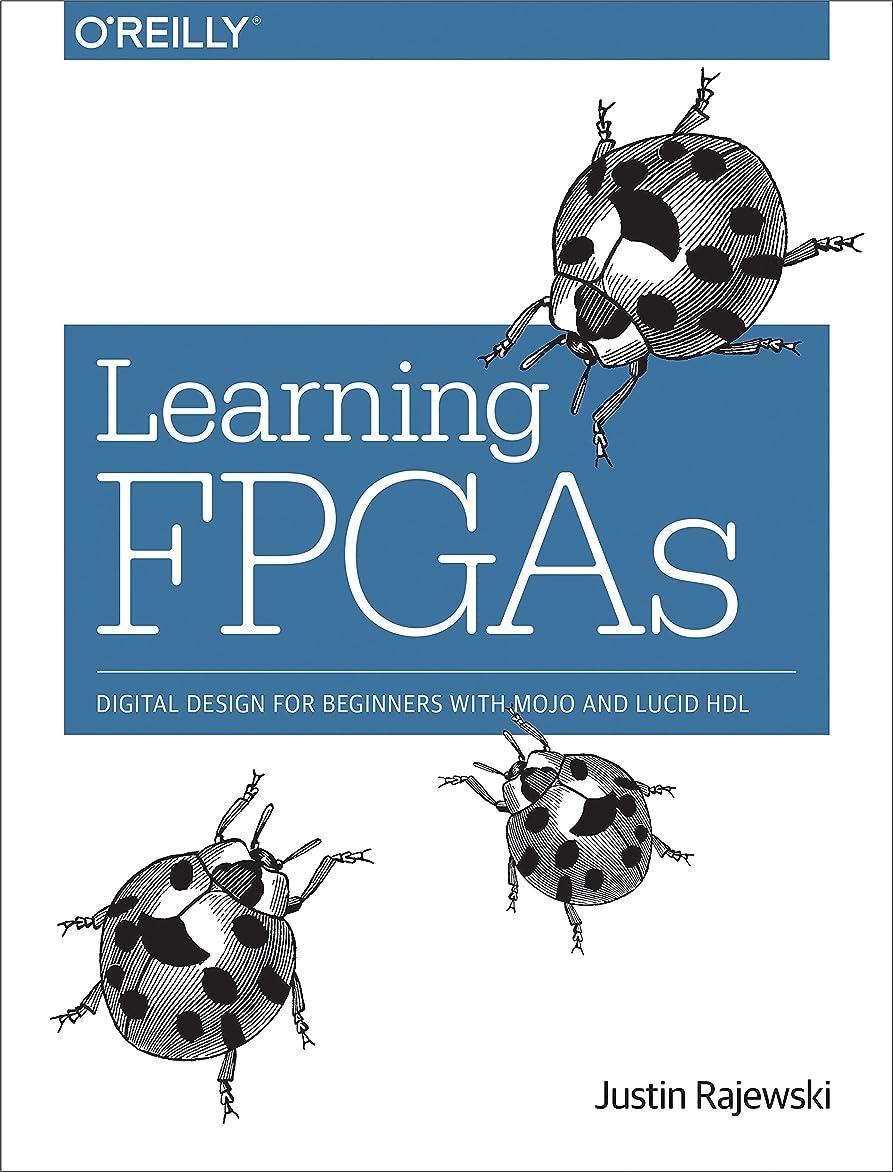 ストレス荒野情熱Learning FPGAs: Digital Design for Beginners with Mojo and Lucid HDL (English Edition)