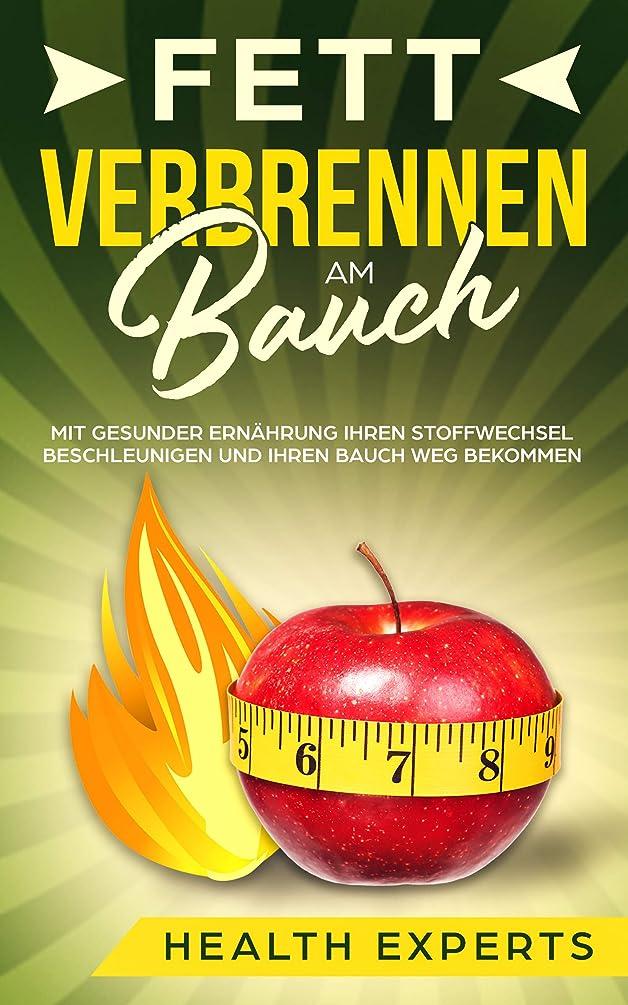Fett verbrennen am Bauch: Mit gesunder Ern?hrung Ihren Stoffwechsel beschleunigen und Ihren Bauch weg bekommen (German Edition)