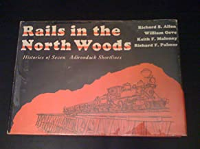 Rails in the North Woods : Histories of Seven Adirondack Shortlines