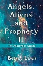 Angels, Aliens and Prophecy II: The Angel-Alien Agenda