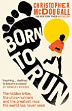 Born to Run: The hidden tribe, the ultra-runners, and the gr