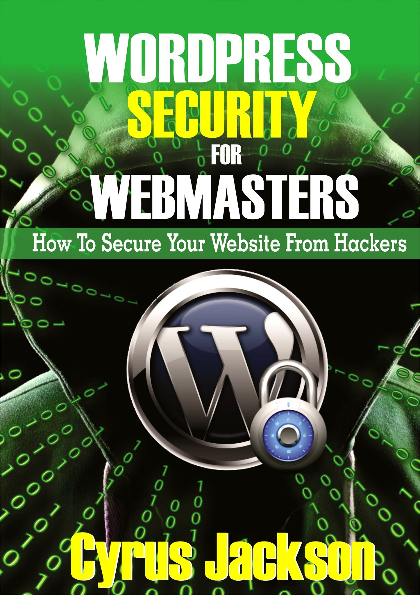 WordPress Security For Webmasters 2020: How To Secure Your Website From Hackers (Step By Step Guide For Beginners)